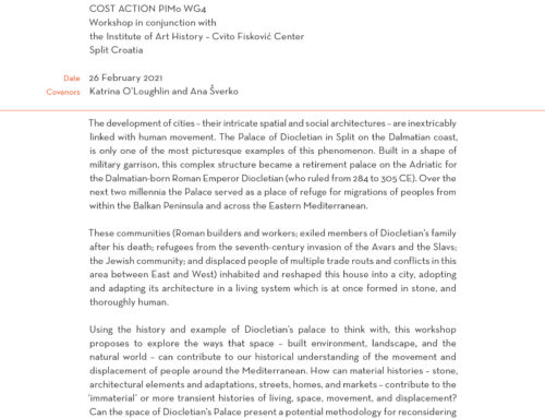 Call for Papers, City on the Sea: Diocletian's Palace, displacement, and space COST ACTION PIMO WG4 Workshop in conjunction with the Institute of Art History – Cvito Fisković Center, Split Croatia, 26 February 2021.